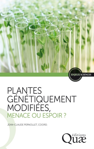 PLANTES GENETIQUEMENT MODIFIEES : MENACE OU ESPOIR ?